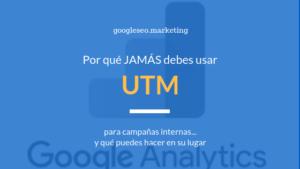 Por qué JAMÁS debes usar UTM para campañas internas