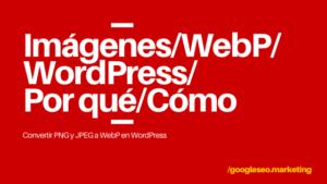 Convertir PNG o JPG a WebP en WordPress