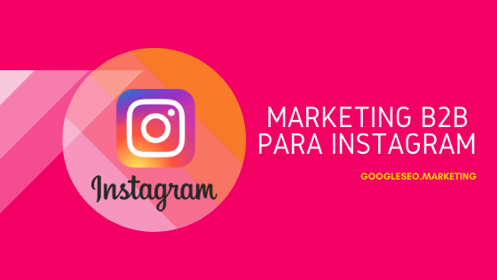 Estrategia marketing B2B para Instagram