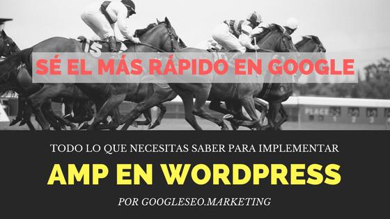 Guía para instalar Google AMP en WordPress