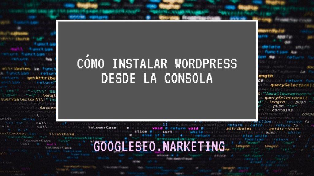 Cómo instalar Wordpress desde la consola
